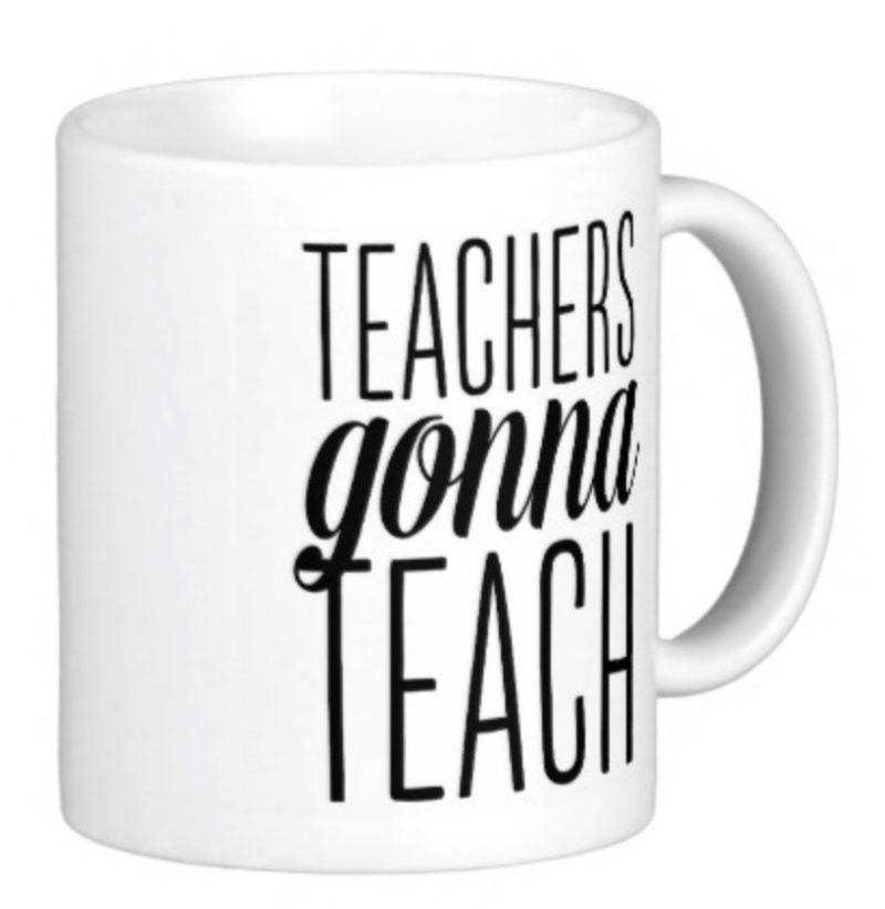 teachers goona teach coffee mug